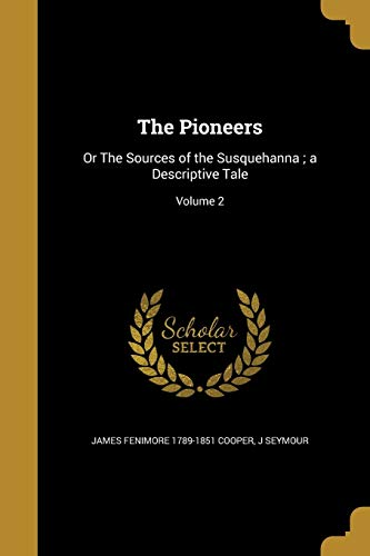 The Pioneers: Or the Sources of the: James Fenimore Cooper,