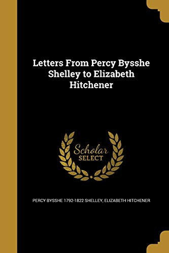 Letters from Percy Bysshe Shelley to Elizabeth: Percy Bysshe 1792-1822