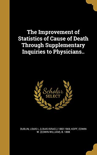 9781373834621: The Improvement of Statistics of Cause of Death Through Supplementary Inquiries to Physicians.
