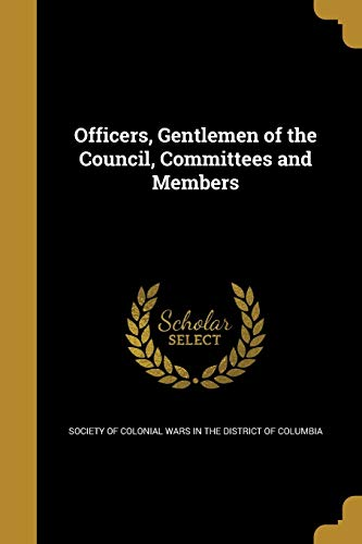 9781373846372: Officers, Gentlemen of the Council, Committees and Members