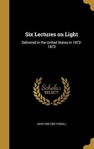 9781373880949: Six Lectures on Light: Delivered in the United States in 1872-1873