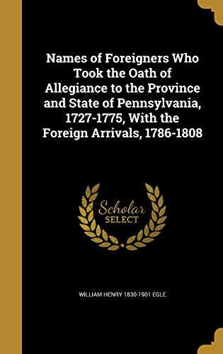9781373932105: Names of Foreigners Who Took the Oath of Allegiance to the Province and State of Pennsylvania, 1727-1775, with the Foreign Arrivals, 1786-1808