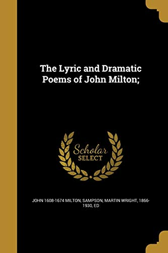 The Lyric and Dramatic Poems of John: John 1608-1674 Milton
