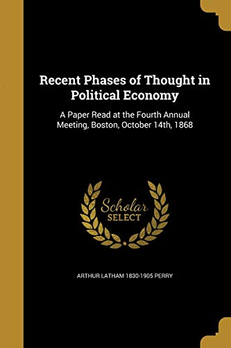 9781374014534: Recent Phases of Thought in Political Economy: A Paper Read at the Fourth Annual Meeting, Boston, October 14th, 1868