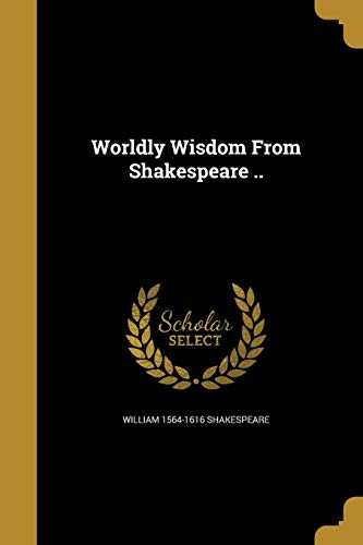 9781374014916: Worldly Wisdom from Shakespeare ..