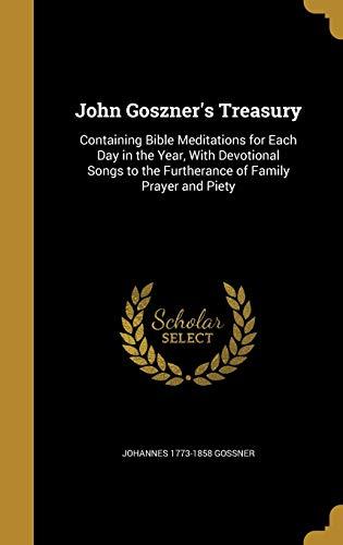 John Goszner s Treasury: Containing Bible Meditations: Johannes 1773-1858 Gossner