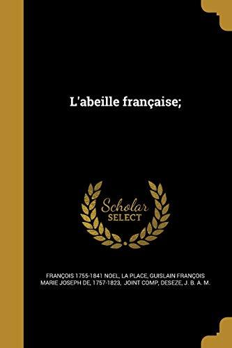 L'Abeille Francaise; (French Edition): Noel, Francois 1755-1841