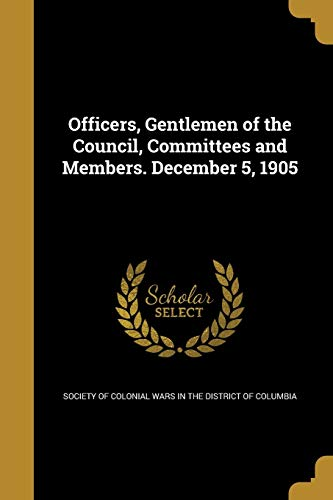 9781374148772: Officers, Gentlemen of the Council, Committees and Members. December 5, 1905