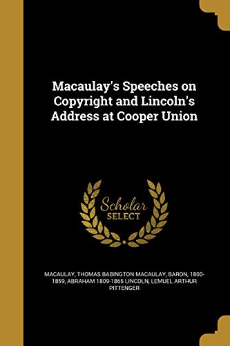 Macaulay s Speeches on Copyright and Lincoln: Abraham 1809-1865 Lincoln,