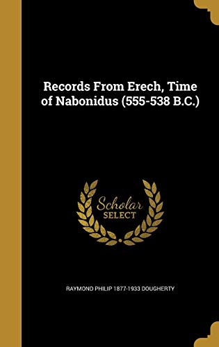 9781374247819: Records From Erech, Time of Nabonidus (555-538 B.C.)