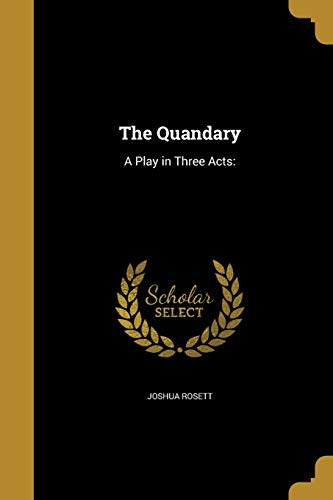 The Quandary: A Play in Three Acts: Joshua Rosett