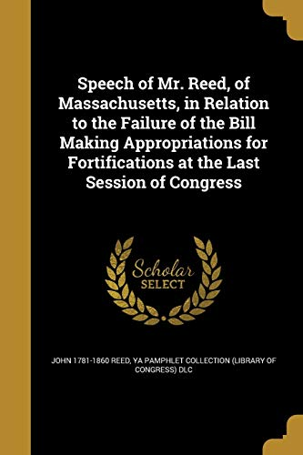 9781374425538: Speech of Mr. Reed, of Massachusetts, in Relation to the Failure of the Bill Making Appropriations for Fortifications at the Last Session of Congress
