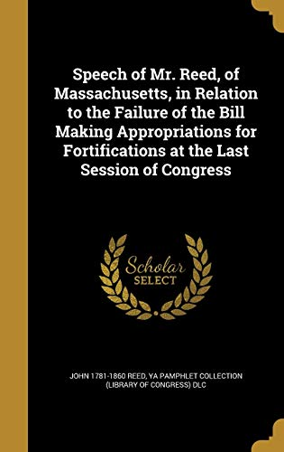 9781374425545: Speech of Mr. Reed, of Massachusetts, in Relation to the Failure of the Bill Making Appropriations for Fortifications at the Last Session of Congress