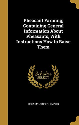 9781374492493: Pheasant Farming; Containing General Information about Pheasants, with Instructions How to Raise Them
