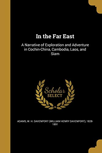 9781374529786: In the Far East: A Narrative of Exploration and Adventure in Cochin-China, Cambodia, Laos, and Siam