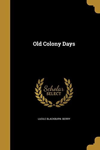 Old Colony Days (Paperback): Lucile Blackburn Berry