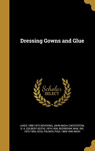 Dressing Gowns and Glue (Hardback): Lance 1896-1972 Sieveking,