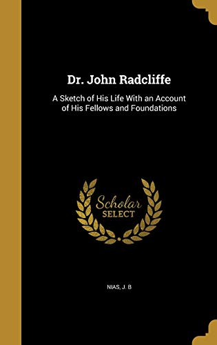 Dr. John Radcliffe: A Sketch of His