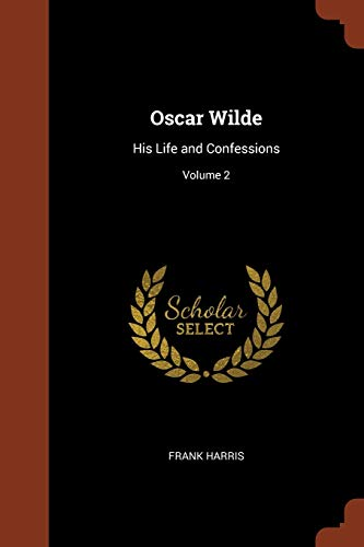 9781374819412: Oscar Wilde: His Life and Confessions; Volume 2