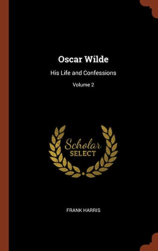9781374819429: Oscar Wilde: His Life and Confessions; Volume 2