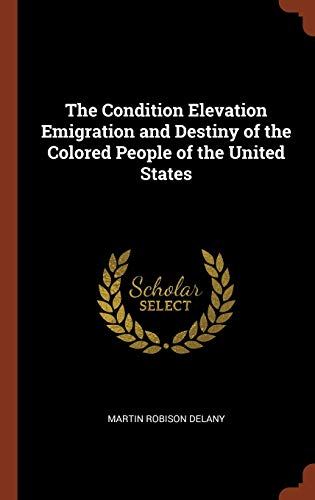 9781374820821: The Condition Elevation Emigration and Destiny of the Colored People of the United States