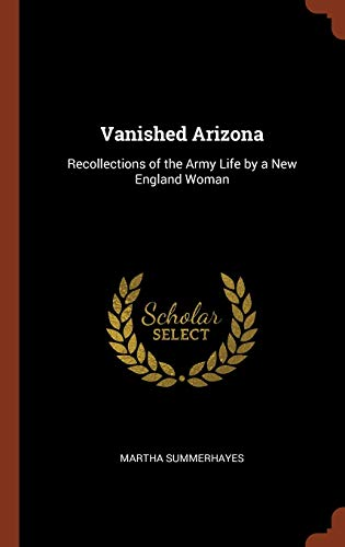 9781374827547: Vanished Arizona: Recollections of the Army Life by a New England Woman