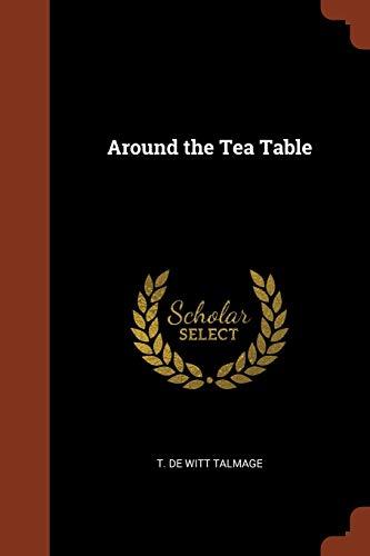 Around the Tea Table (Paperback): T De Witt