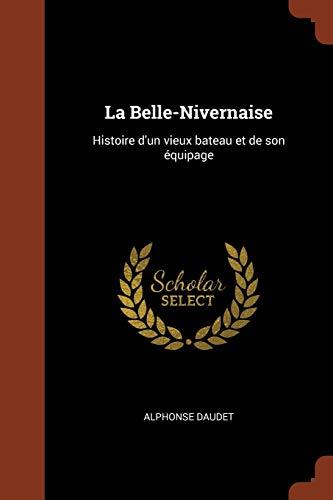 La Belle-Nivernaise: Histoire D Un Vieux Bateau: Alphonse Daudet