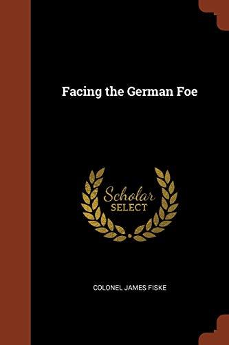 Facing the German Foe (Paperback): Colonel James Fiske