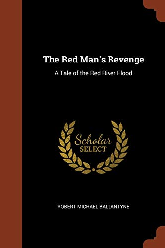 The Red Man s Revenge: A Tale: Robert Michael Ballantyne