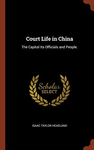 9781374855724: Court Life in China: The Capital Its Officials and People.