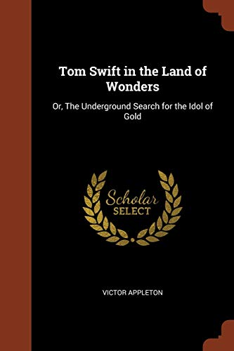 9781374858718: Tom Swift in the Land of Wonders: Or, The Underground Search for the Idol of Gold