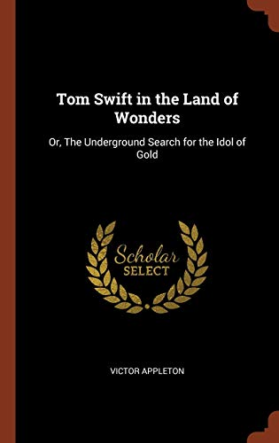 9781374858725: Tom Swift in the Land of Wonders: Or, The Underground Search for the Idol of Gold
