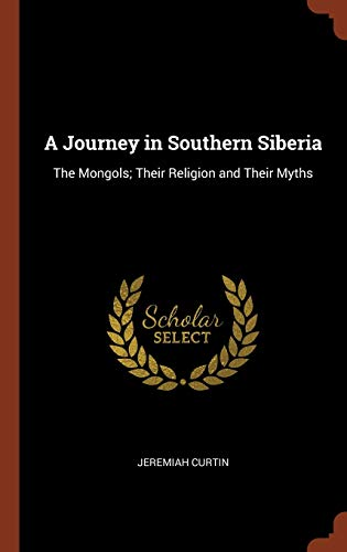 9781374859807: A Journey in Southern Siberia: The Mongols; Their Religion and Their Myths