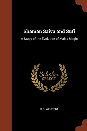 Shaman Saiva and Sufi: A Study of: Winstedt, R. O.