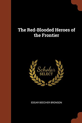 The Red-Blooded Heroes of the Frontier (Paperback): Edgar Beecher Bronson