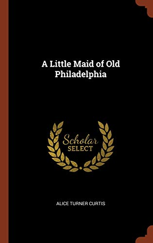 9781374868403: A Little Maid of Old Philadelphia