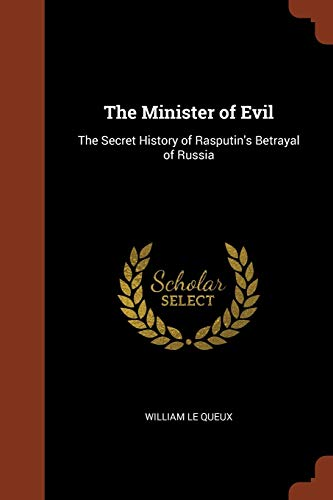 9781374871236: The Minister of Evil: The Secret History of Rasputin's Betrayal of Russia