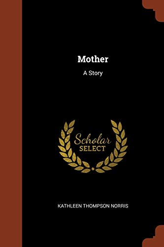 Mother: A Story: Norris, Kathleen Thompson