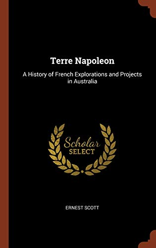 9781374874220: Terre Napoleon: A History of French Explorations and Projects in Australia