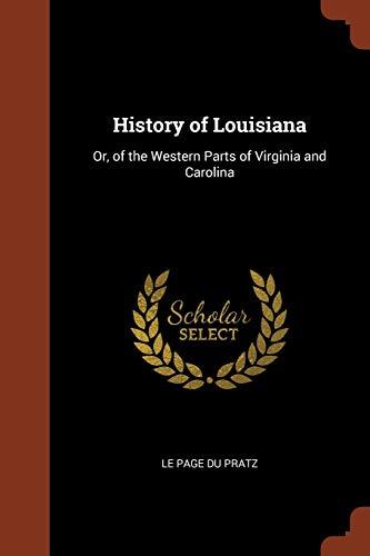 9781374884991: History of Louisiana: Or, of the Western Parts of Virginia and Carolina