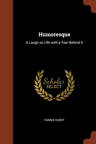 Humoresque: A Laugh on Life with a: Fannie Hurst
