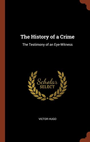 9781374891760: The History of a Crime: The Testimony of an Eye-Witness