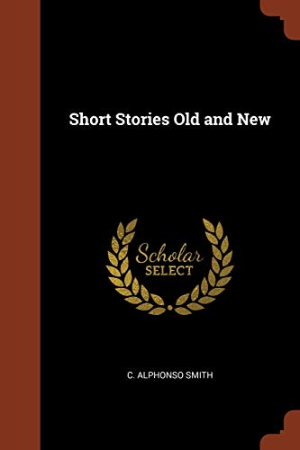 Short Stories Old and New: Smith, C. Alphonso