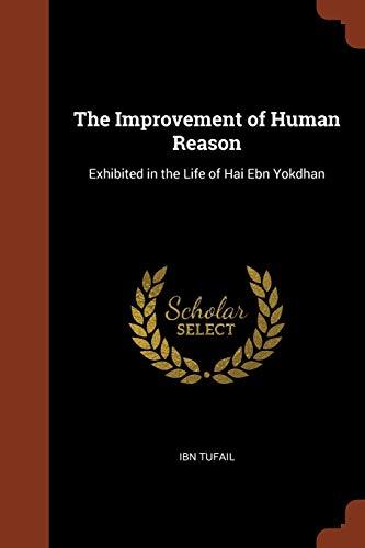 9781374908178: The Improvement of Human Reason: Exhibited in the Life of Hai Ebn Yokdhan