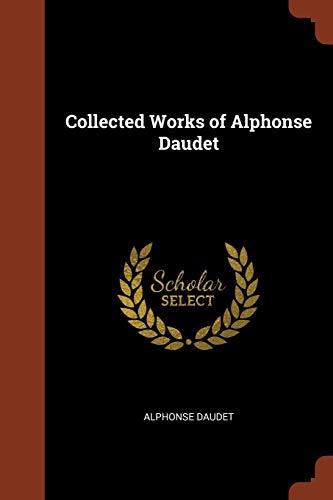 Collected Works of Alphonse Daudet (Paperback): Alphonse Daudet