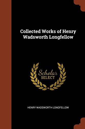 9781374909892: Collected Works of Henry Wadsworth Longfellow