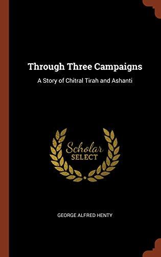 9781374914209: Through Three Campaigns: A Story of Chitral Tirah and Ashanti