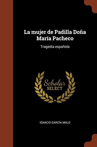 La Mujer de Padilla Dona Maria Pacheco: Ignacio Garcia Malo