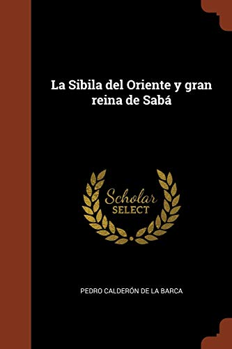 La Sibila del Oriente y Gran Reina: Pedro Calderon de